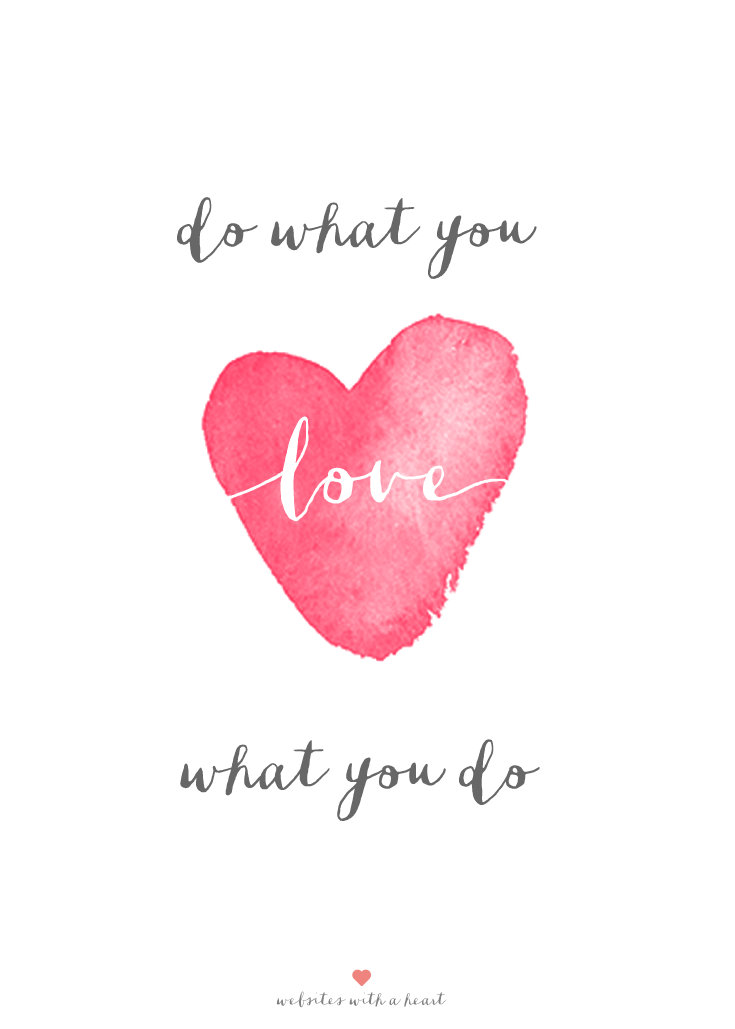 Do What You Love Love What You Do Websites With A Heart