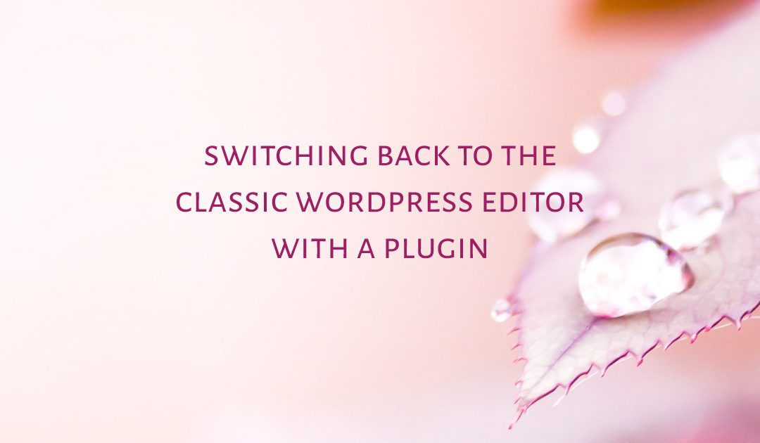 Switching back to the Classic WordPress editor with a plugin