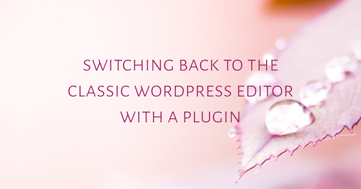 switching-back-to-the-classic-WP-editor-with-a-plugin